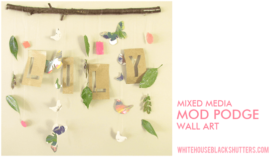 A Stick, Letters, Some Birds, and a Whole Lot of Mod Podge