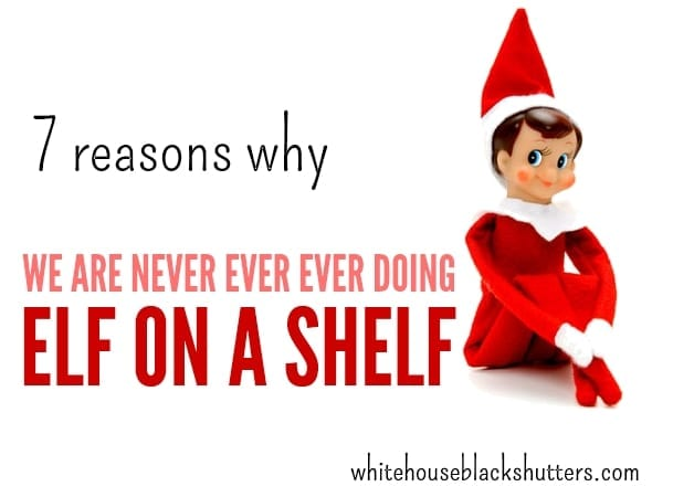 7 Reasons Why We Are Not Doing Elf on a Shelf