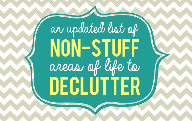 a constantly updated list of non-stuff areas of your life to declutter, with short simple tips. via @whbsblog