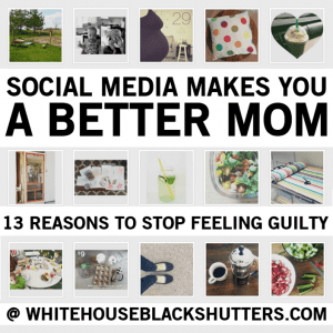 social media makes you a better mom. Don't believe it? Here are 13 (hilarious) reasons.