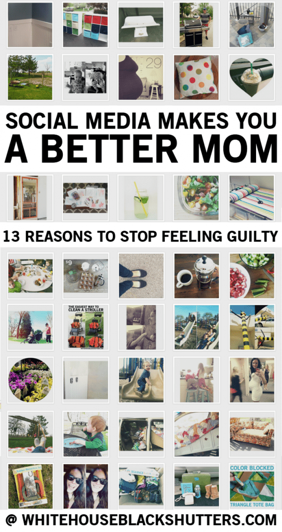 social media makes you a better mom (and person), here's 13 reasons why.