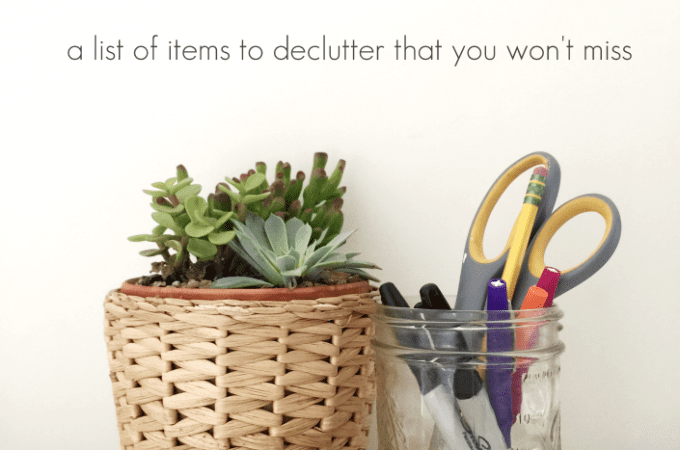 stop feeling bad and ditch these things: a list of items to declutter (that you won't miss)